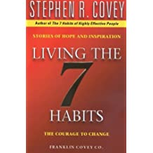 Living The 7 Habits: The Courage To Change by Stephen R. Covey (2000-07-03)