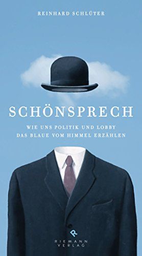 Schönsprech: Wie uns Politik und Lobby das Blaue vom Himmel erzählen
