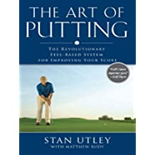 The Art of Putting: The Revolutionary Feel-Based System for Improving Your Score (English Edition)