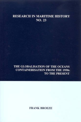 The Globalisation of the Oceans: Containerisation from the 1950s to the Present (Research in Maritime History)
