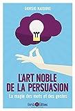 L'art noble de la persuasion : La magie des mots et des gestes