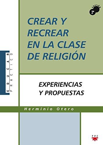 Crear Y Recrear En La Clase De Religión (Educar Práctico) por Herminio Otero Martínez