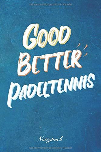 Good Better Padeltennis: Ein Notizbuch für Padeltennisspieler und Padeltennisspielerinnen | 120 karierte Seiten für deine Notizen | Geschenk für Padeltennisfans | 6x9 Format (15,24 x 22,86 cm)