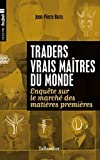 Traders, vrais maîtres du monde : Enquête sur le marché des matières premières...