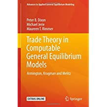 Trade Theory in Computable General Equilibrium Models: Armington, Krugman and Melitz (Advances in Applied General Equilibrium Modeling)