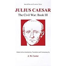 Caesar: Civil War III: Bk. 3 (Aris & Phillips Classical Texts) by P. L. Carter (1993-07-31)