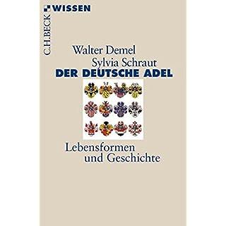 Der deutsche Adel: Lebensformen und Geschichte