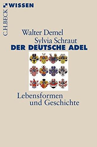 Der deutsche Adel: Lebensformen und Geschichte (Beck'sche Reihe)