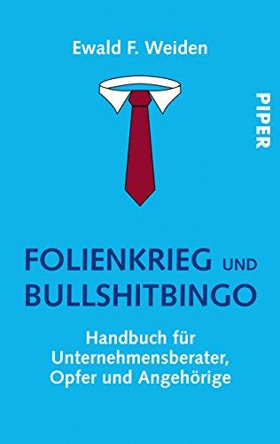 Folienkrieg und Bullshitbingo: Handbuch für Unternehmensberater ...