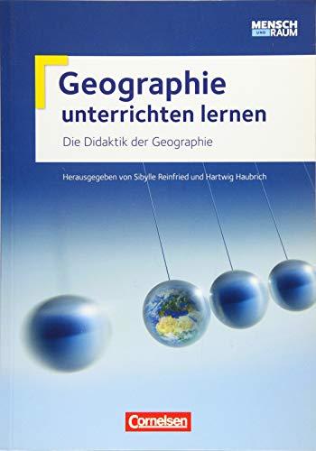 Geographie unterrichten lernen: Die Didaktik der Geographie: Fachbuch