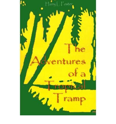[(The Adventures of a Tropical Tramp * * )] [Author: Harry L. Foster] [Oct-2000]