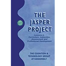 The Jasper Project: Lessons in Curriculum, instruction, Assessment, and Professional Development