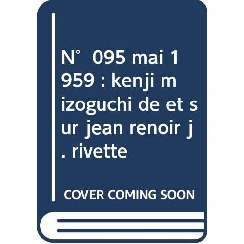 N°095 mai 1959 : kenji mizoguchi de et sur jean renoir j. rivette