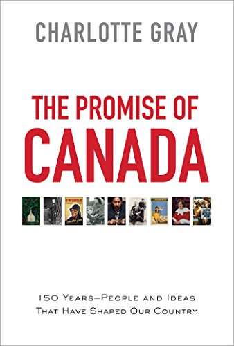 the-promise-of-canada-150-years-people-and-ideas-that-have-shaped-our-country-english-edition
