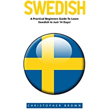 Swedish: A Practical Beginners Guide To Learn Swedish In Just 14 Days (Swedish Edition, Language Learning) (English Edition)