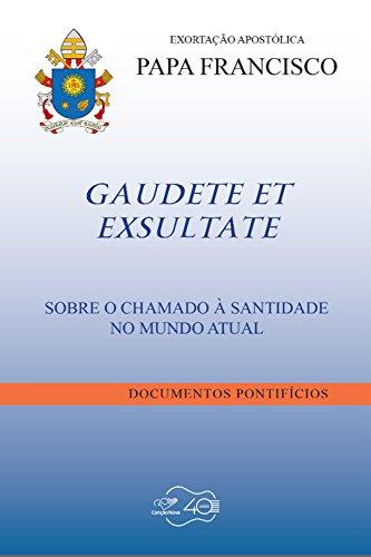 Gaudete Et Exsultate: Sobre o chamado à santidade no mundo atual (Portuguese Edition) por Papa Francisco