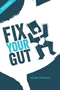 "Fix Your Gut: A Book Dedicated to ""Fixing"" All Your Digestive Ailments and Concerns (English Edition) par [Brisson, John]"
