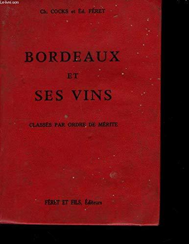 Bordeaux et Ses Vins - Classés Par Ordre Du Mérite par Ch. Cocks et Ed. Féret