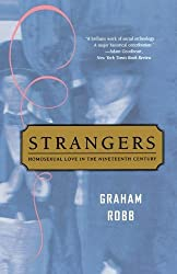 Strangers: Homosexual Love in the Nineteenth Century by Graham Robb (2005-02-17)