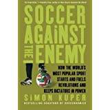 Soccer Against the Enemy: How the World's Most Popular Sport Starts and Fuels Revolutions and Keeps Dictators in Power by Kuper, Simon (2010) Paperback