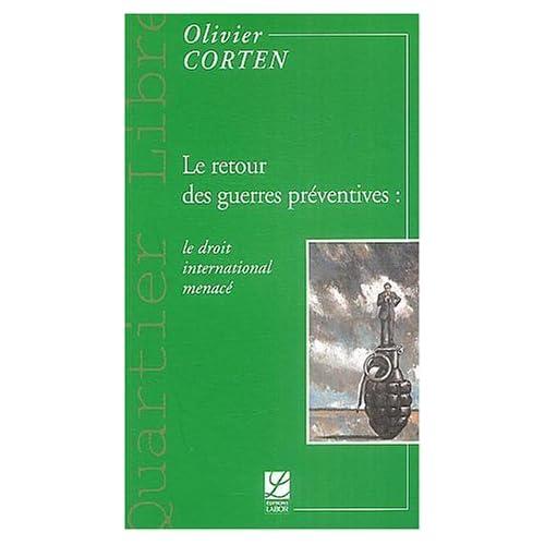 Le retour des guerres préventives : le droit international menacé de Olivier Corten (1 octobre 2003) Broché