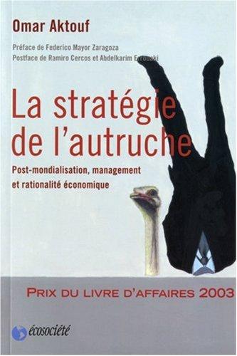 La stratégie de l'autruche. Post-mondialisation, management et rationalité économique