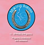Pregnancy Relaxation and Meditation: 12-20 Weeks of Pregnancy (Making Babies    CD)