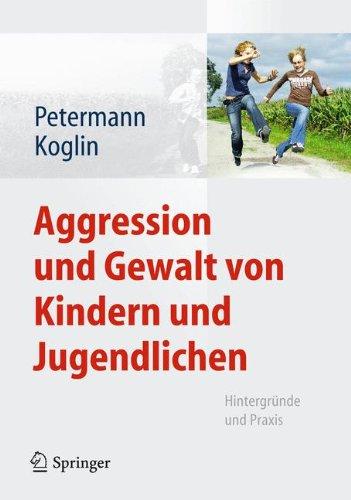 Aggression und Gewalt von Kindern und Jugendlichen: Hintergründe und Praxis