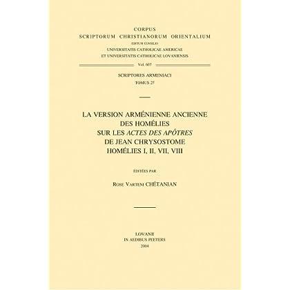 La Version Armenienne Ancienne Des Homelies Sur Les Actes Des Apotres De Jean Chrysostome; Homelies I, II, VII, VIII
