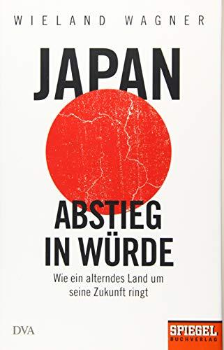 Japan - Abstieg in Würde: Wie ein alterndes Land um seine Zukunft ringt - Ein SPIEGEL-Buch