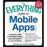 The Everything? Guide to Mobile Apps: A practical guide to affordable mobile app development for your business Learn how to make an app Get discovered ... Connect with customers and boost business by Salz, Peggy Anne, Moranz, Jennifer (2013) Paperback