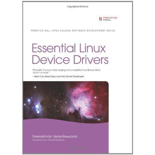 Essential Linux Device Drivers (Prentice Hall Open Source Software Development) by Sreekrishnan Venkateswaran (2008-03-27)