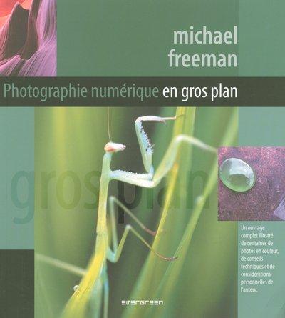 Photographie numérique en gros plan par Michael Freeman