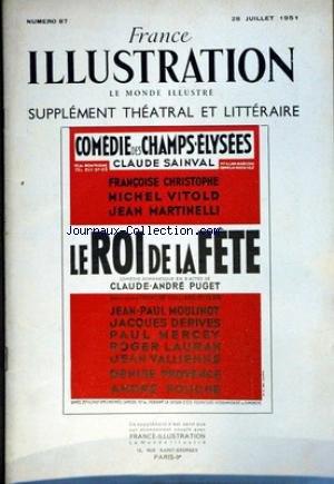 FRANCE ILLUSTRATION THEATRALE [No 87] du 28/07/1951 - COMEDIE DES CHAMPS-ELYSEES - CLAUDE SAINVAL - LE ROI DE LA FETE PAR CL-ANDRE PUGET - F. CHRISTOPHE - M. VITOLD - J. MARTINELLI - J.P. MOULINOT - J. DERIVES - P. MERCEY - R. LAURAN - J. VALLIENNE - D. PROVENCE ET A. FOUCHE.