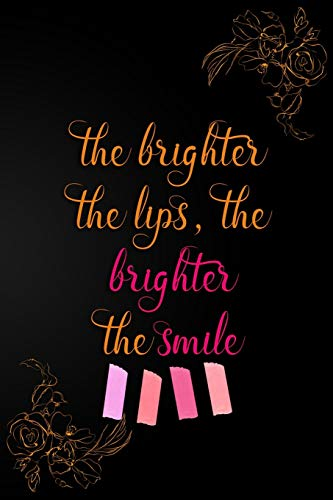 The Brighter The Lips, The Brighter The Smile!: Blank Lined Notebook Journal Diary Composition Notepad 120 Pages 6x9 Paperback ( Makeup ) Black And Orange