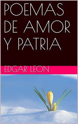 POEMAS DE AMOR Y PATRIA eBook: Edgar Leon: Amazon.es: Tienda Kindle