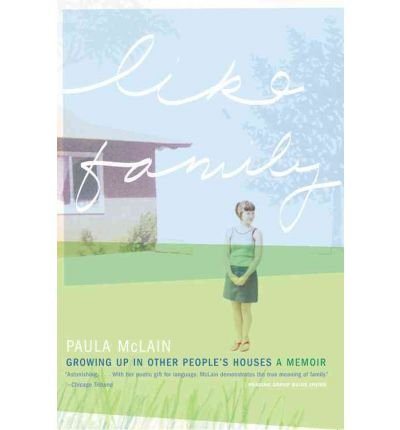 (LIKE FAMILY: GROWING UP IN OTHER PEOPLE'S HOUSES) BY McLain, Paula(Author)Paperback on (05 , 2004)