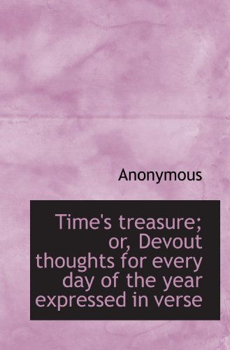 Time's treasure; or, Devout thoughts for every day of the year expressed in verse