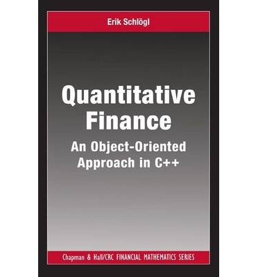 [(Quantitative Finance: An Object-oriented Approach in C++)] [ By (author) Erik Schlogl, Series edited by M. A. H. Dempster, Series edited by Dilip B. Madan ] [December, 2013]