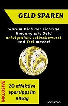 geld-sparen-warum-dich-der-richtige-umgang-mit-geld-selbstbewusst-erfolgreich-und-frei-macht-inklusive-20-effektive-spartipps-im-alltag