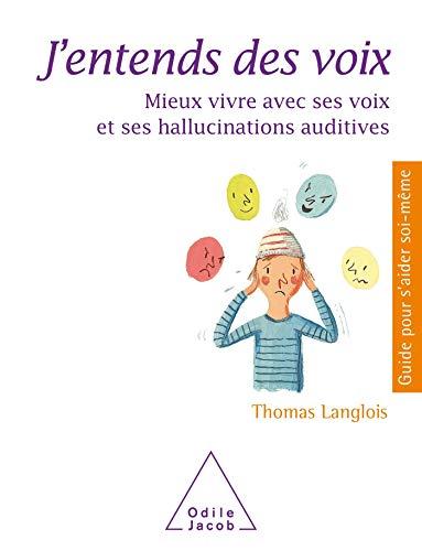 J'entends des voix: Mieux vivre avec ses voix et ses hallucinations auditives par Thomas LANGLOIS
