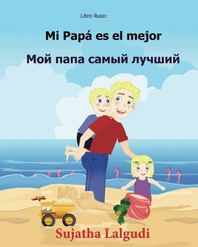 Libro Ruso: Mi Papa es el mejor: Libro infantil ilustrado español-ruso (Edición bilingüe), Texto paralelo - infantil bilingüe, Bilingue: Ruso - ... 7 (Bilingue para niños: ruso - español)