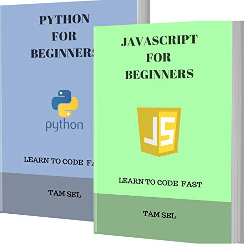 JAVASCRIPT AND PYTHON FOR BEGINNERS: 2 BOOKS IN 1 - Learn Coding Fast! JS Programming Language And PYTHON Crash Course, A QuickStart Guide, Tutorial Book ... Examples, In Easy Steps! (English Edition)