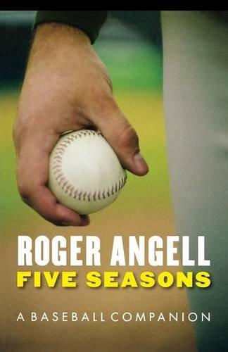 Five Seasons: A Baseball Companion por Roger Angell
