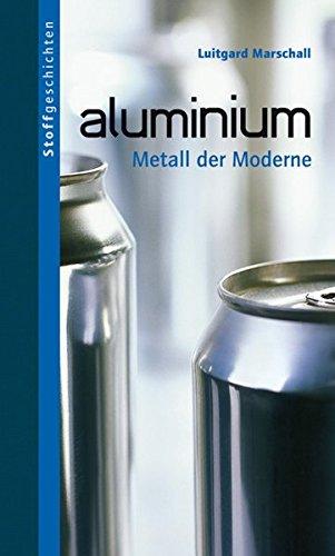 Aluminium: Metall der Moderne (Stoffgeschichten) - Aluminium-buch