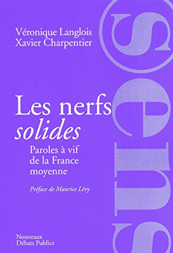 Les nerfs solides : Paroles à vif de la France moyenne