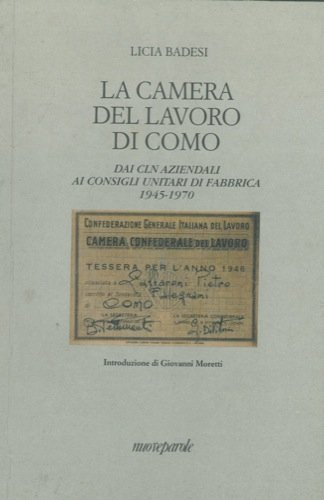 La Camera del Lavoro di Como. Dai CLN aziendali ai consigli unitari di fabbrica 1945-1970.