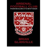 Arsenal Football Club: From Woolwich to Whittaker by Brian Glanville (2011-08-01)