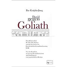 David gegen Goliath: Eine Lebensarbeit: Dr. Max-Otto-Bruker und die Geschichte der Gesellschaft der Gesundheitsberatung GGB. Von der Krankheit in ... und den Chancen einer ganzheitlichen Medizin