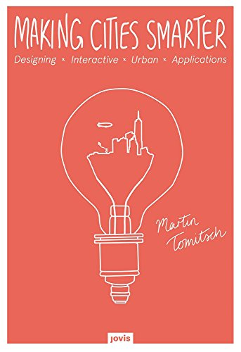 Making Cities Smarter: Designing Interactive Urban Applications por Martin Tomitsch